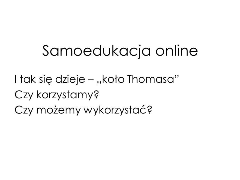 """Samoedukacja online I tak się dzieje – """"koło Thomasa Czy korzystamy"""