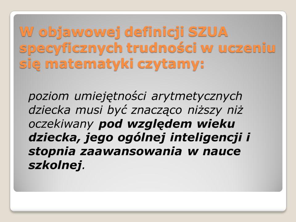 W objawowej definicji SZUA specyficznych trudności w uczeniu się matematyki czytamy: