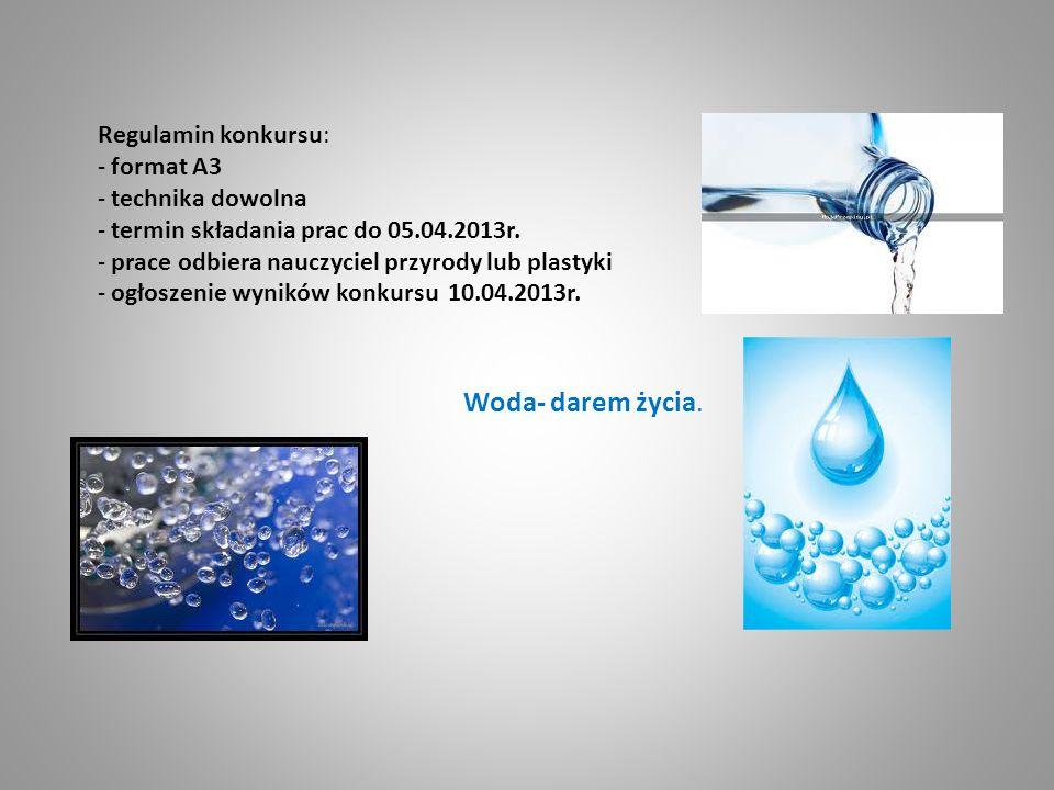 Woda- darem życia. Regulamin konkursu: format A3 technika dowolna