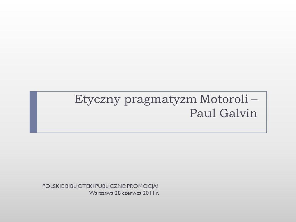Etyczny pragmatyzm Motoroli – Paul Galvin