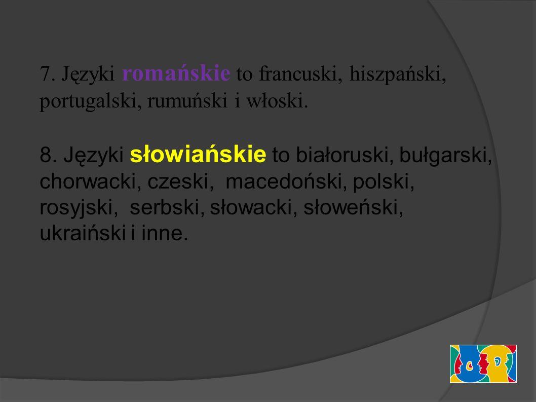7. Języki romańskie to francuski, hiszpański, portugalski, rumuński i włoski.
