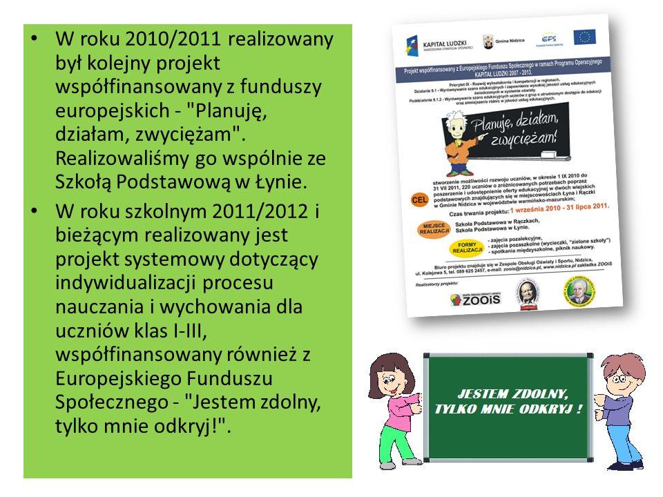 W roku 2010/2011 realizowany był kolejny projekt współfinansowany z funduszy europejskich - Planuję, działam, zwyciężam . Realizowaliśmy go wspólnie ze Szkołą Podstawową w Łynie.