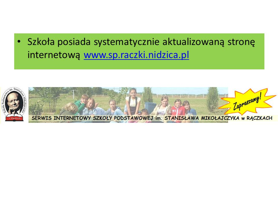 Szkoła posiada systematycznie aktualizowaną stronę internetową www. sp