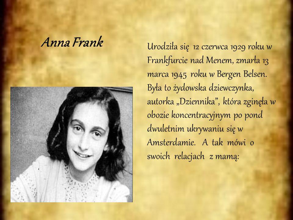 Anna Frank Urodziła się 12 czerwca 1929 roku w Frankfurcie nad Menem, zmarła 13 marca 1945 roku w Bergen Belsen.
