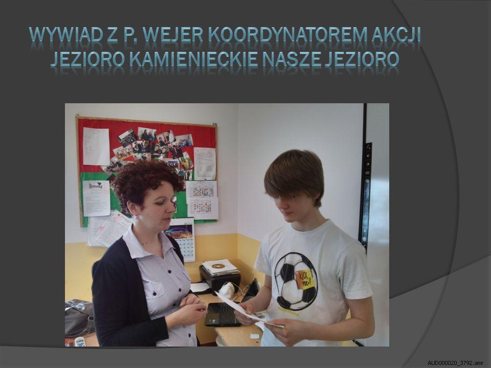 Wywiad z P. Wejer koordynatorem akcji Jezioro Kamienieckie Nasze Jezioro
