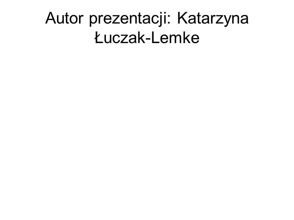 Autor prezentacji: Katarzyna Łuczak-Lemke