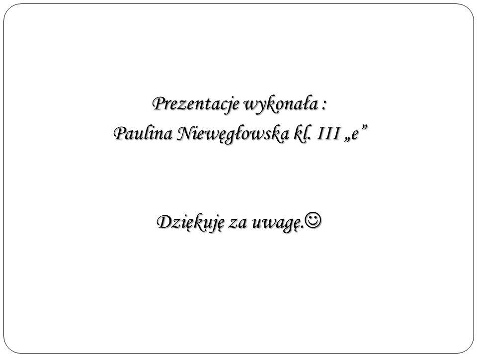 """Prezentacje wykonała : Paulina Niewęgłowska kl. III """"e"""