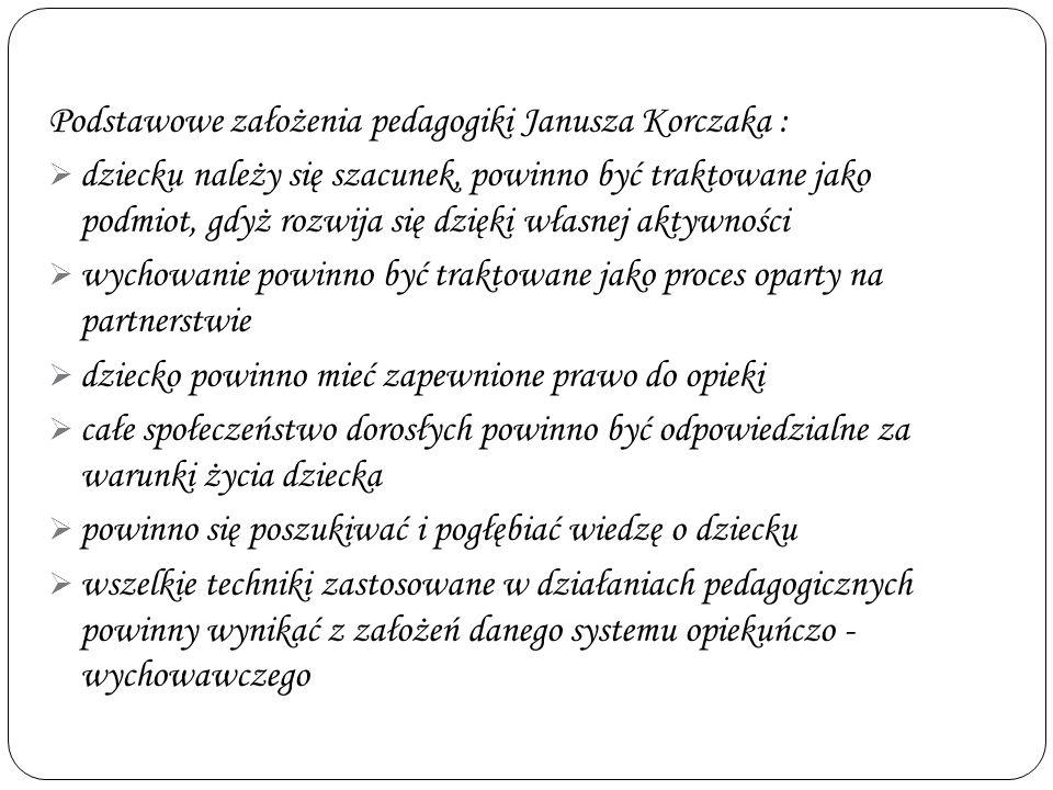 Podstawowe założenia pedagogiki Janusza Korczaka :