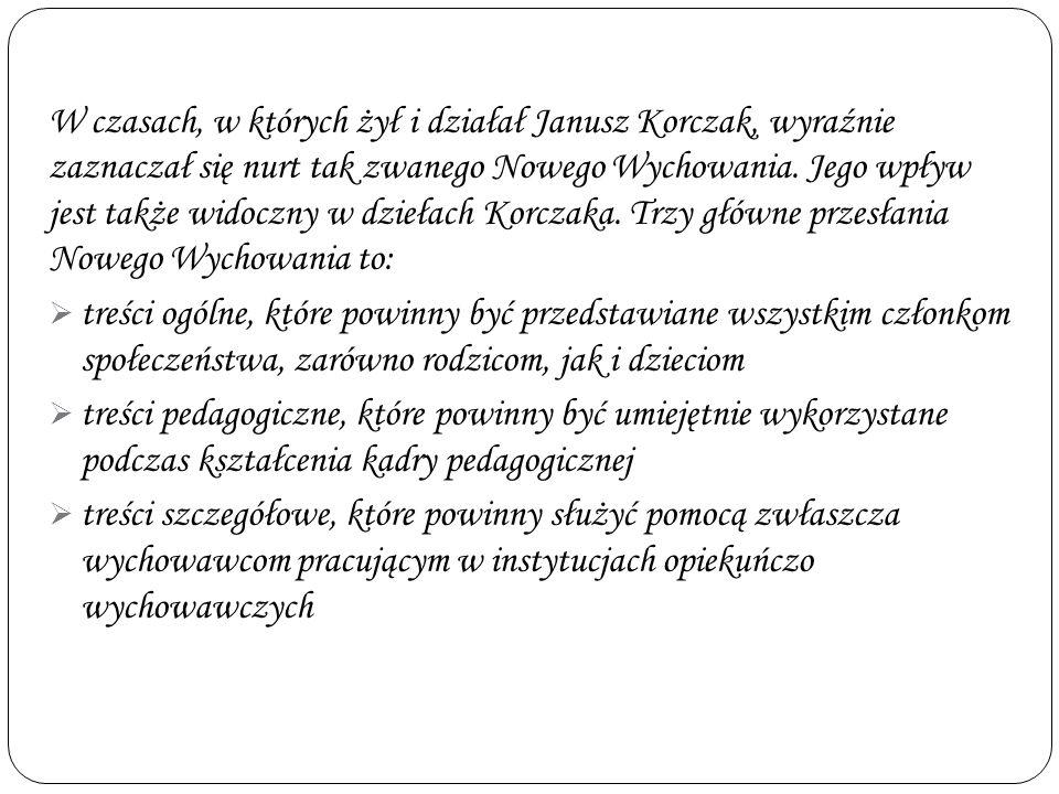 W czasach, w których żył i działał Janusz Korczak, wyraźnie zaznaczał się nurt tak zwanego Nowego Wychowania. Jego wpływ jest także widoczny w dziełach Korczaka. Trzy główne przesłania Nowego Wychowania to: