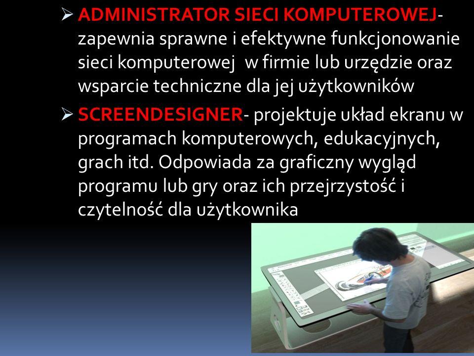 ADMINISTRATOR SIECI KOMPUTEROWEJ- zapewnia sprawne i efektywne funkcjonowanie sieci komputerowej w firmie lub urzędzie oraz wsparcie techniczne dla jej użytkowników