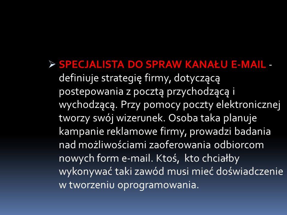 SPECJALISTA DO SPRAW KANAŁU E-MAIL - definiuje strategię firmy, dotyczącą postepowania z pocztą przychodzącą i wychodzącą.