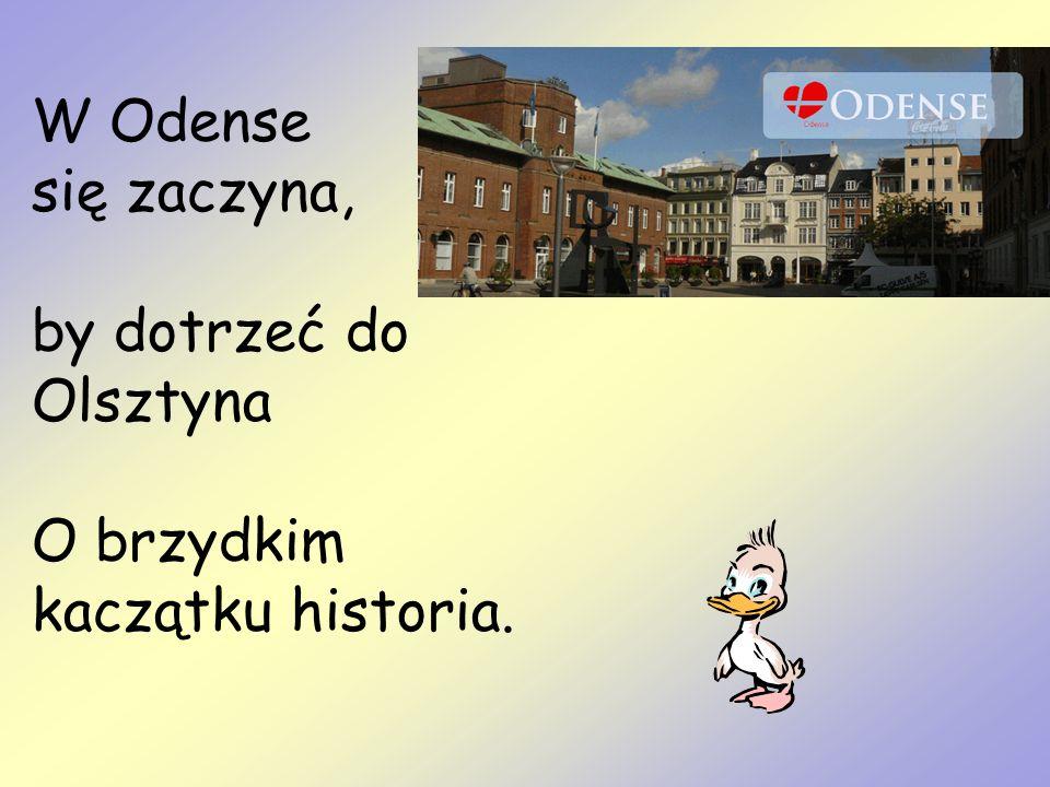 W Odense się zaczyna, by dotrzeć do Olsztyna O brzydkim kaczątku historia.