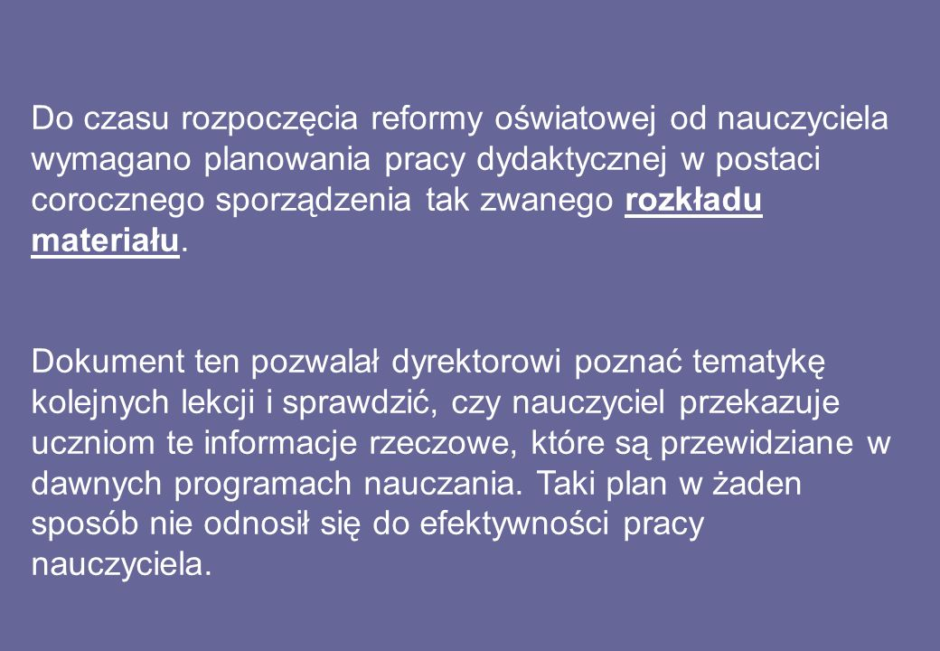 Do czasu rozpoczęcia reformy oświatowej od nauczyciela wymagano planowania pracy dydaktycznej w postaci corocznego sporządzenia tak zwanego rozkładu materiału.