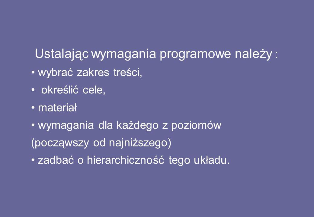 Ustalając wymagania programowe należy :