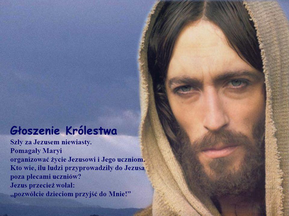 Głoszenie Królestwa Szły za Jezusem niewiasty. Pomagały Maryi