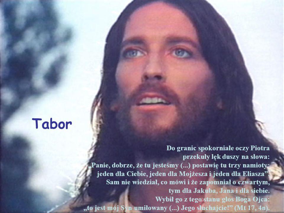 Tabor Do granic spokorniałe oczy Piotra przekuły lęk duszy na słowa: