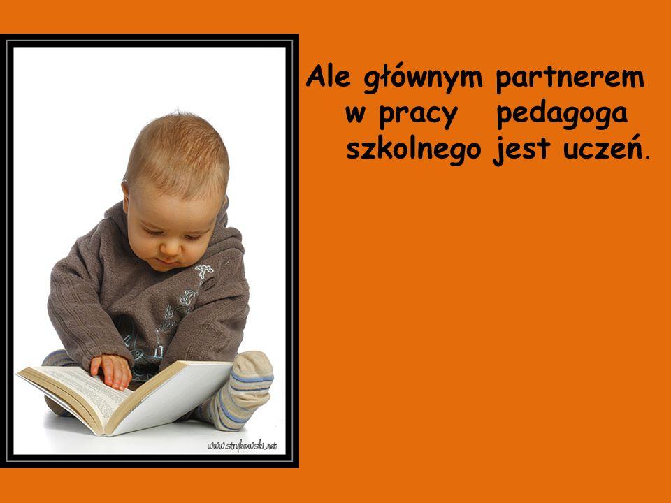 w pracy pedagoga szkolnego jest uczeń.