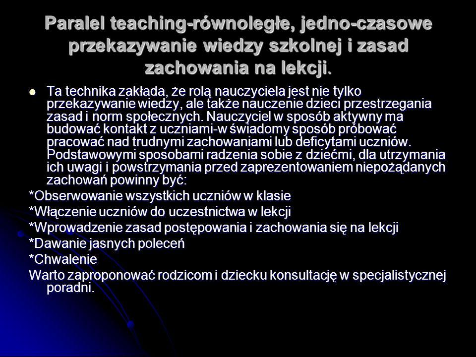 Paralel teaching-równoległe, jedno-czasowe przekazywanie wiedzy szkolnej i zasad zachowania na lekcji.