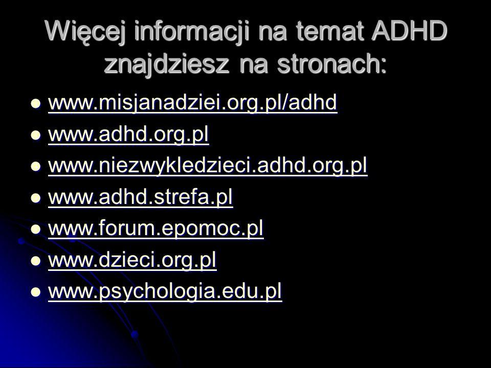 Więcej informacji na temat ADHD znajdziesz na stronach: