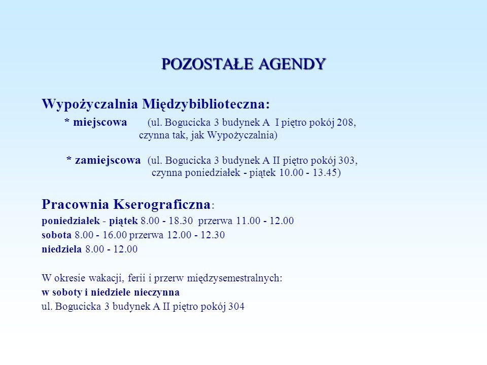 POZOSTAŁE AGENDY Wypożyczalnia Międzybiblioteczna: * miejscowa (ul. Bogucicka 3 budynek A I piętro pokój 208, czynna tak, jak Wypożyczalnia)