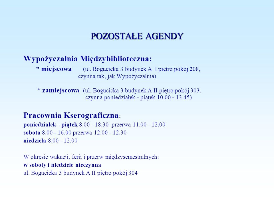 POZOSTAŁE AGENDYWypożyczalnia Międzybiblioteczna: * miejscowa (ul. Bogucicka 3 budynek A I piętro pokój 208, czynna tak, jak Wypożyczalnia)