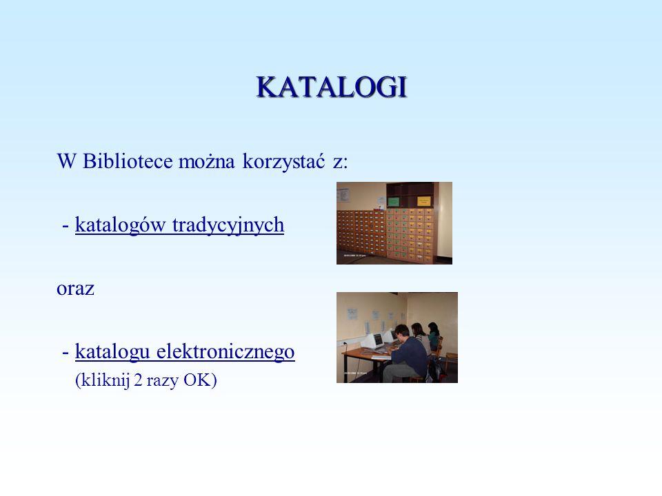 KATALOGI W Bibliotece można korzystać z: - katalogów tradycyjnych oraz