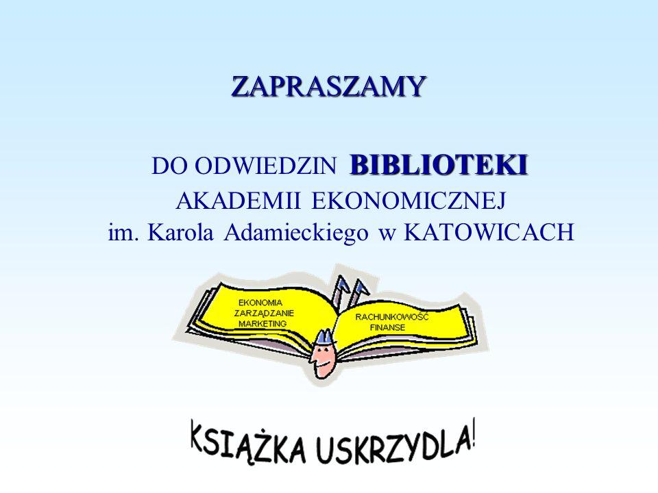 ZAPRASZAMY DO ODWIEDZIN BIBLIOTEKI AKADEMII EKONOMICZNEJ im. Karola Adamieckiego w KATOWICACH
