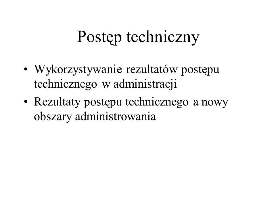 Postęp techniczny Wykorzystywanie rezultatów postępu technicznego w administracji.