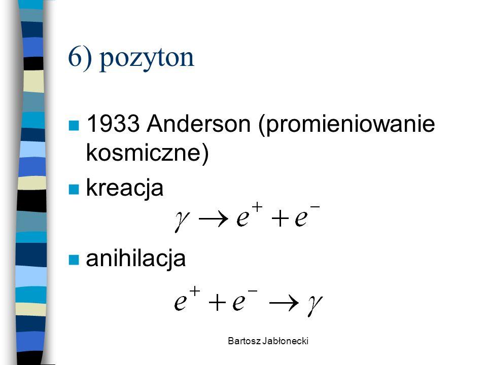 6) pozyton 1933 Anderson (promieniowanie kosmiczne) kreacja anihilacja