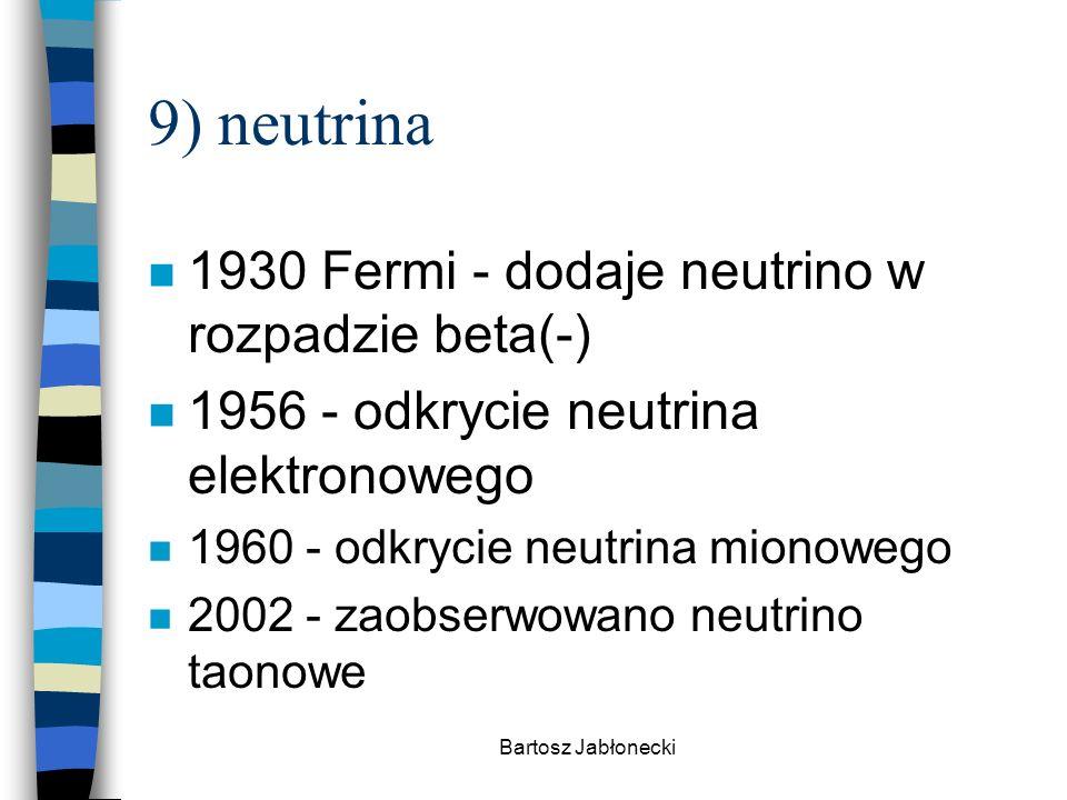 9) neutrina 1930 Fermi - dodaje neutrino w rozpadzie beta(-)