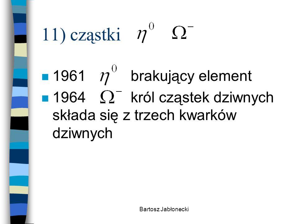 11) cząstki 1961 brakujący element