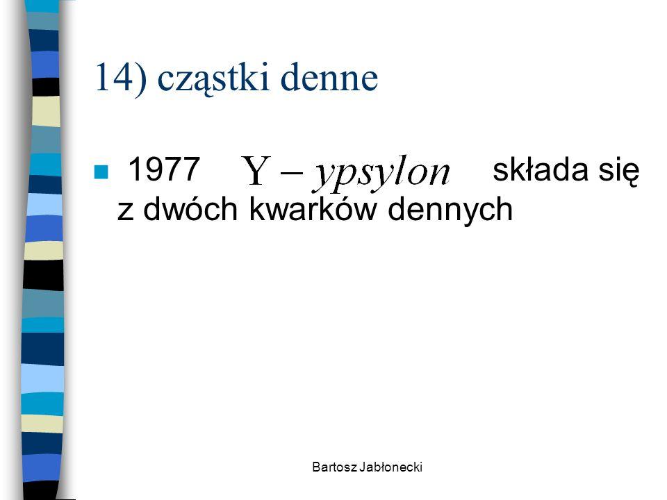 14) cząstki denne 1977 składa się z dwóch kwarków dennych