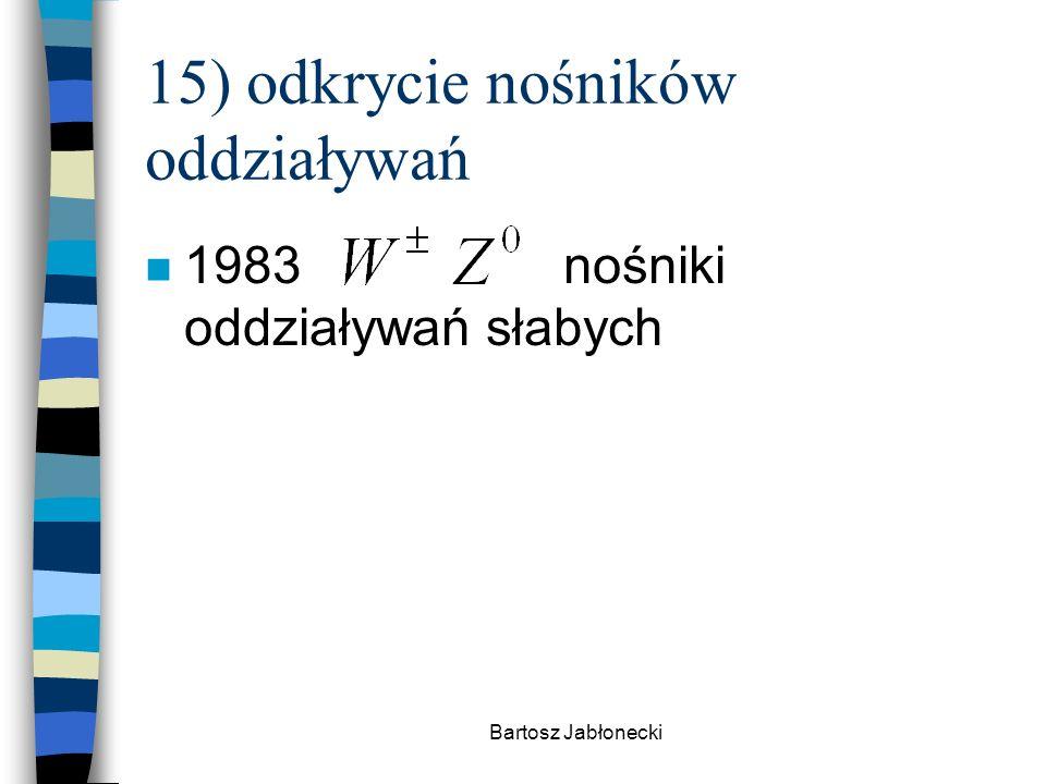 15) odkrycie nośników oddziaływań