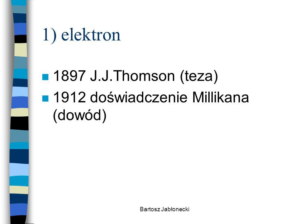 1) elektron 1897 J.J.Thomson (teza)