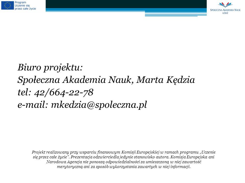 Biuro projektu: Społeczna Akademia Nauk, Marta Kędzia tel: 42/664-22-78 e-mail: mkedzia@spoleczna.pl