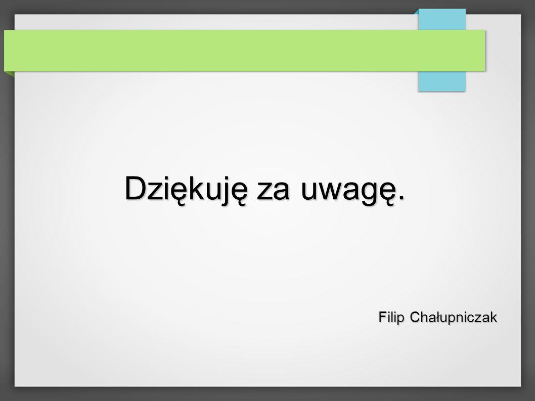 Dziękuję za uwagę. Filip Chałupniczak