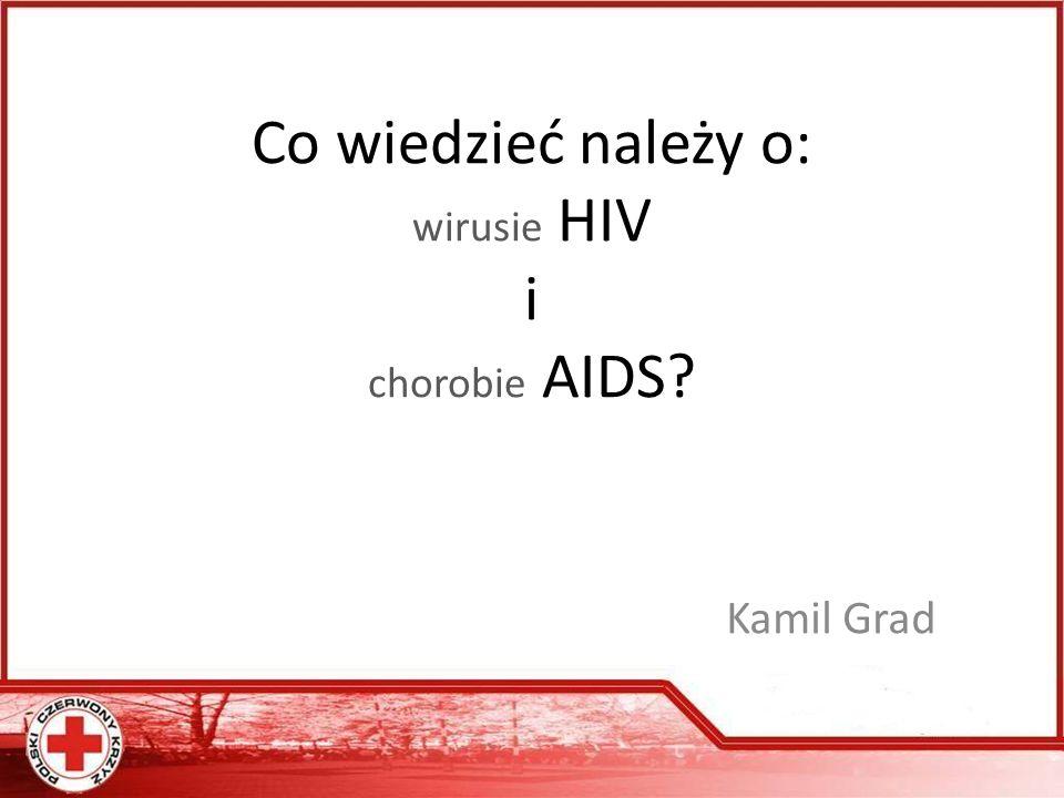 Co wiedzieć należy o: wirusie HIV i chorobie AIDS