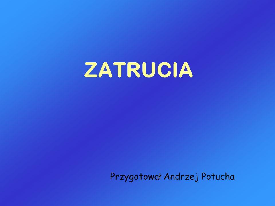 ZATRUCIA Przygotował Andrzej Potucha