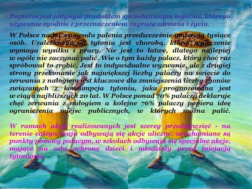 Papieros jest jedynym produktem sprzedawanym legalnie, którego używanie zgodnie z przeznaczeniem zagraża zdrowiu i życiu.