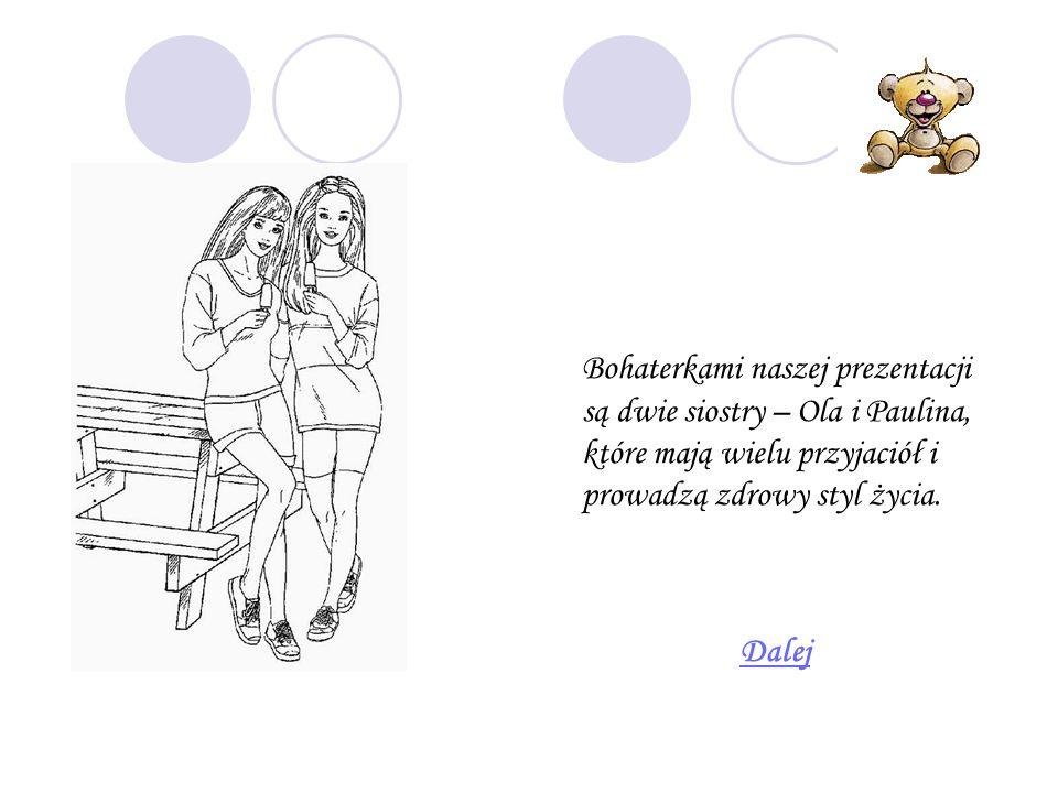 Bohaterkami naszej prezentacji są dwie siostry – Ola i Paulina, które mają wielu przyjaciół i prowadzą zdrowy styl życia.