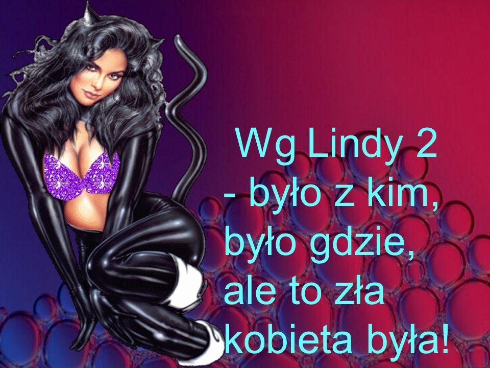 Wg Lindy 2 - było z kim, było gdzie, ale to zła kobieta była!