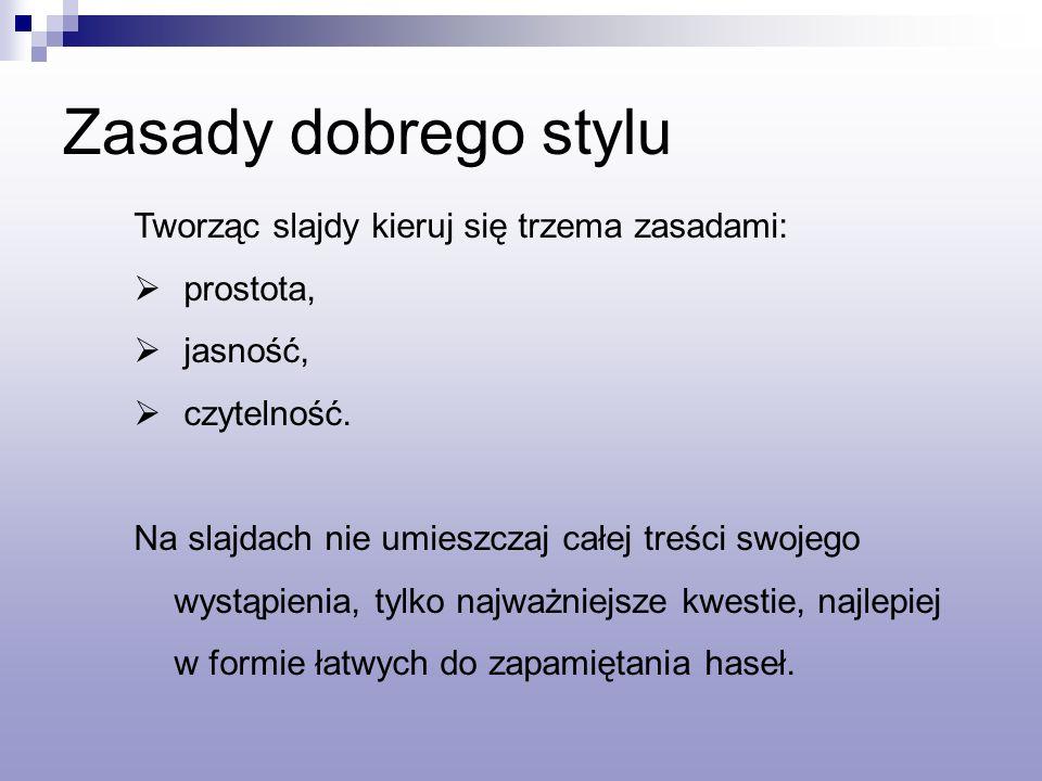 Zasady dobrego stylu Tworząc slajdy kieruj się trzema zasadami: