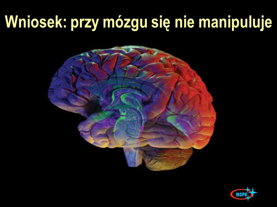 Wniosek: przy mózgu się nie manipuluje