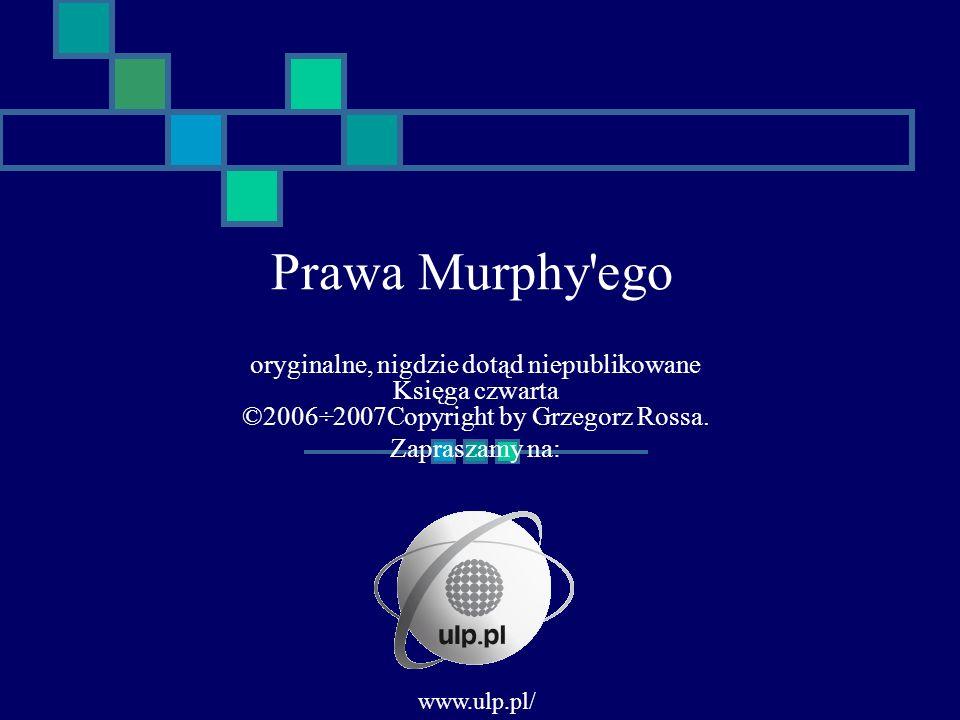 * 07/16/96. Prawa Murphy ego. oryginalne, nigdzie dotąd niepublikowane Księga czwarta ©2006÷2007Copyright by Grzegorz Rossa.