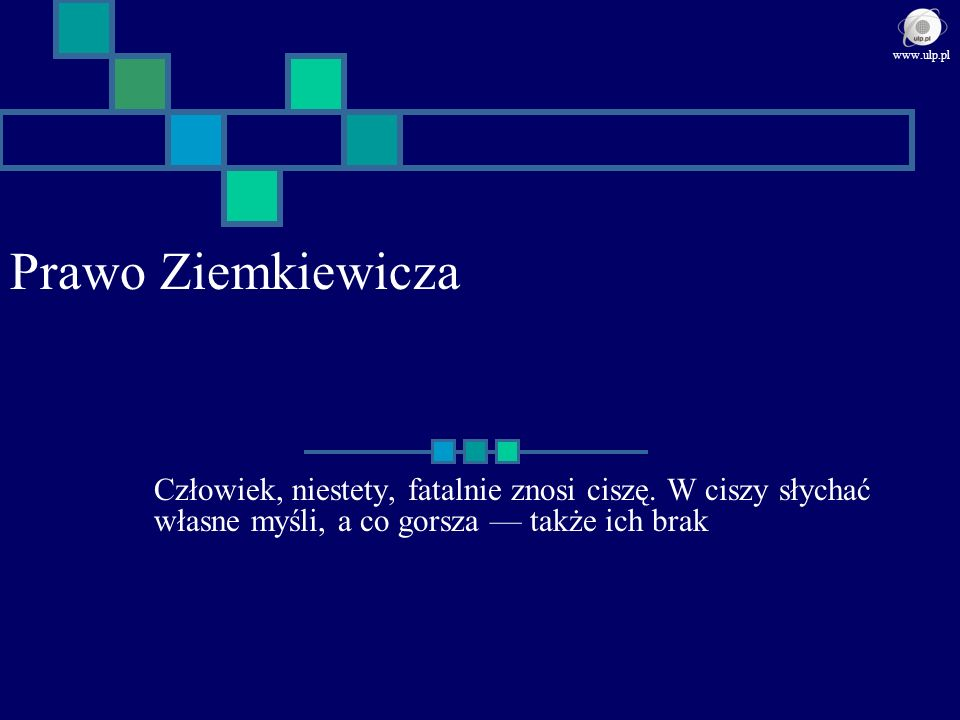 www.ulp.pl Prawo Ziemkiewicza. Człowiek, niestety, fatalnie znosi ciszę.