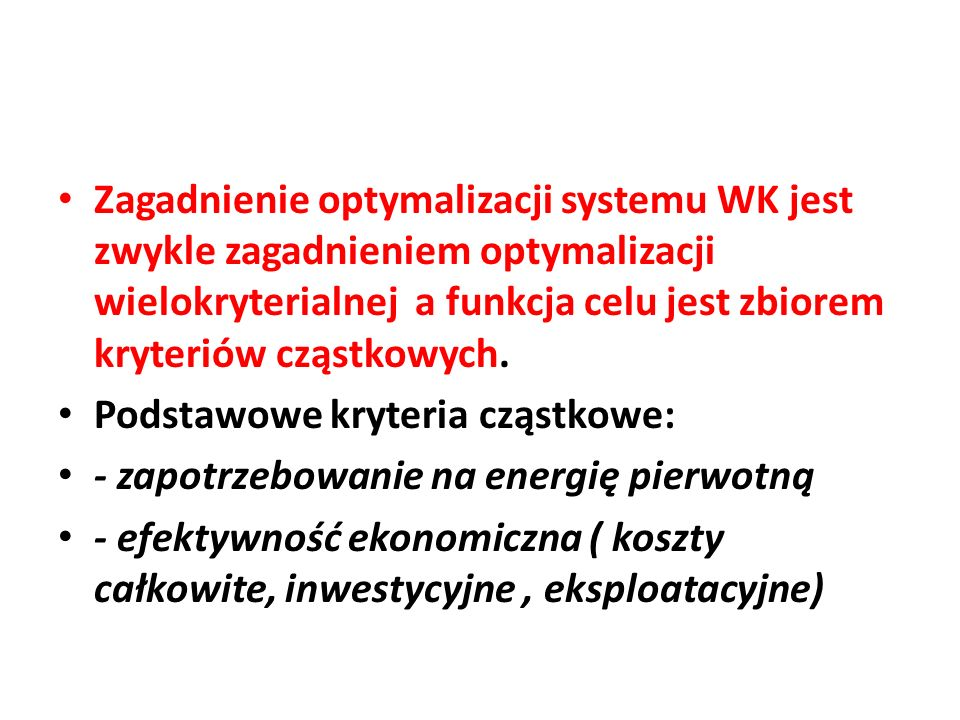 Zagadnienie optymalizacji systemu WK jest zwykle zagadnieniem optymalizacji wielokryterialnej a funkcja celu jest zbiorem kryteriów cząstkowych.