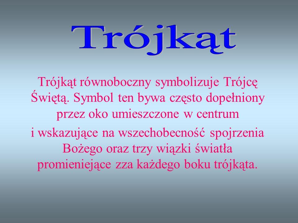 TrójkątTrójkąt równoboczny symbolizuje Trójcę Świętą. Symbol ten bywa często dopełniony przez oko umieszczone w centrum.