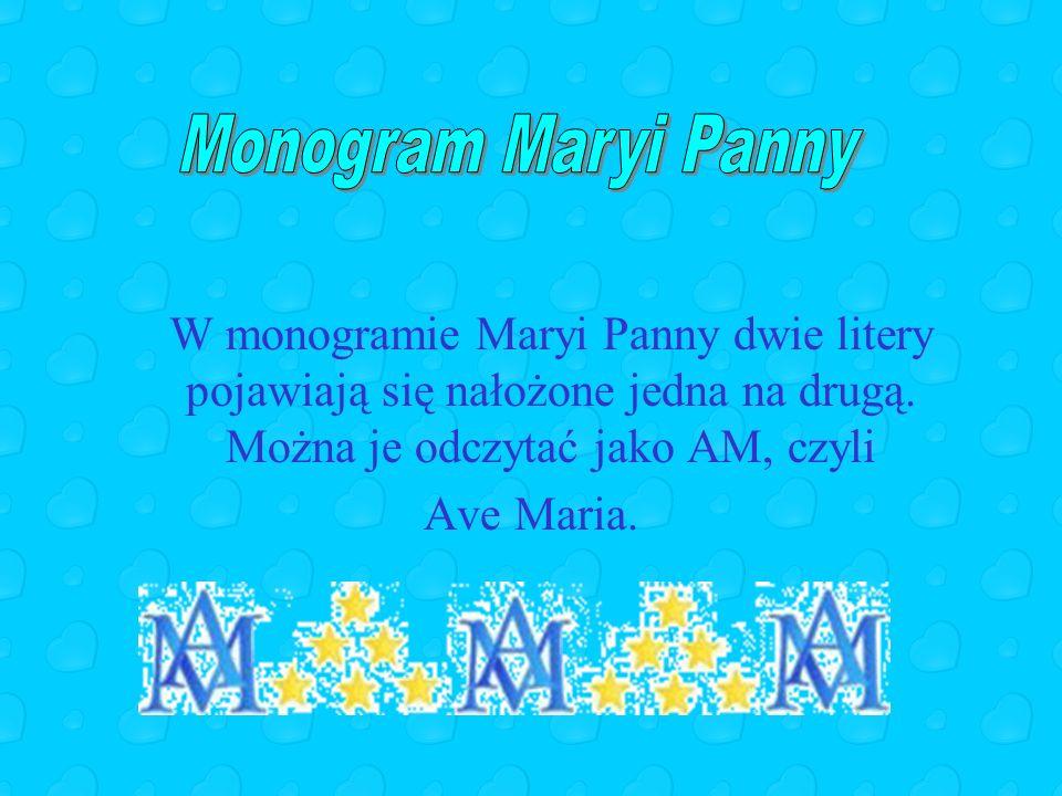 Monogram Maryi Panny W monogramie Maryi Panny dwie litery pojawiają się nałożone jedna na drugą. Można je odczytać jako AM, czyli.