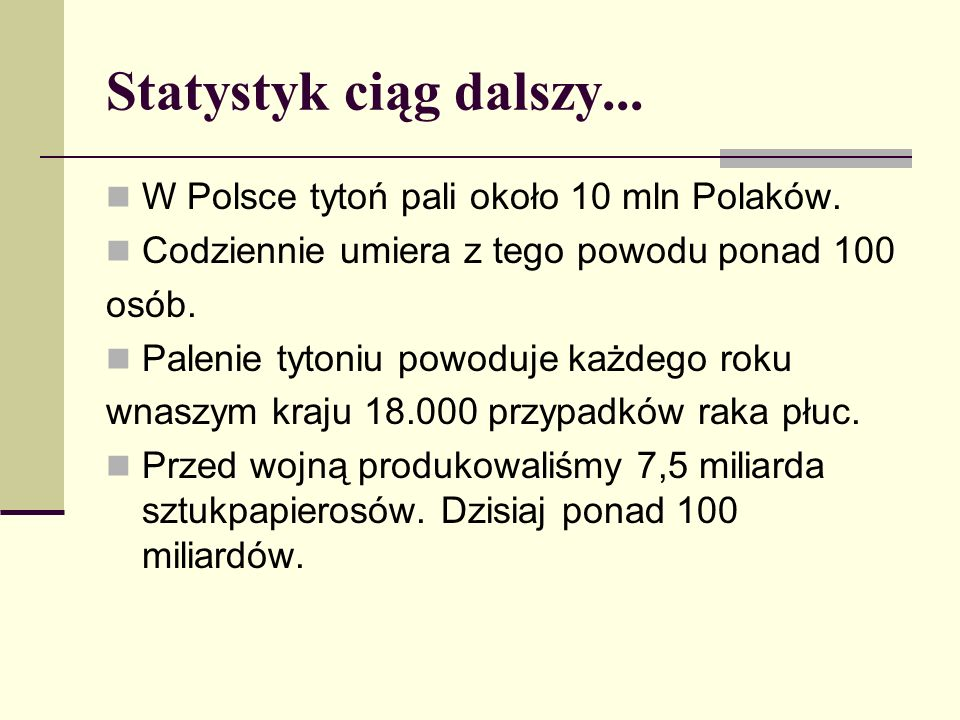 Statystyk ciąg dalszy... W Polsce tytoń pali około 10 mln Polaków.