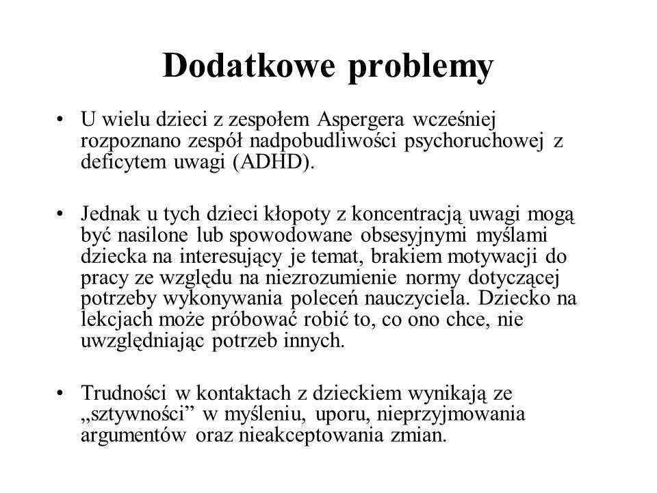 Dodatkowe problemy U wielu dzieci z zespołem Aspergera wcześniej rozpoznano zespół nadpobudliwości psychoruchowej z deficytem uwagi (ADHD).